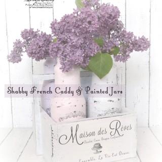 Shabby French Caddy & Painted Jars ♦ Ladita Shabby cu maner si borcane pictate